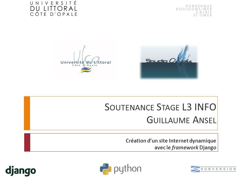S OUTENANCE S TAGE L3 INFO G UILLAUME A NSEL Création dun site Internet dynamique avec le framework Django