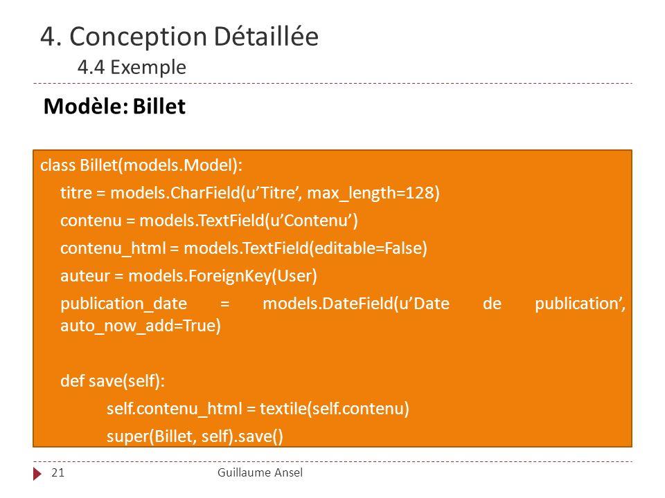 4. Conception Détaillée 4.4 Exemple Guillaume Ansel21 class Billet(models.Model): titre = models.CharField(uTitre, max_length=128) contenu = models.Te
