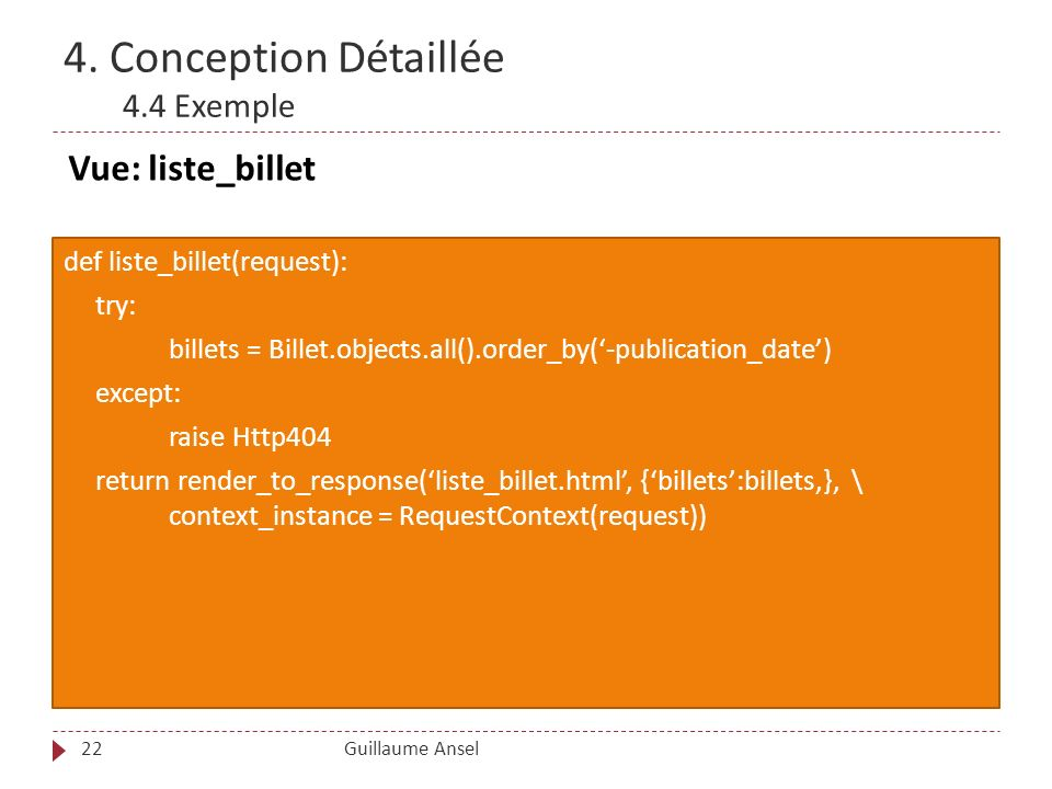 4. Conception Détaillée 4.4 Exemple Guillaume Ansel22 def liste_billet(request): try: billets = Billet.objects.all().order_by(-publication_date) excep