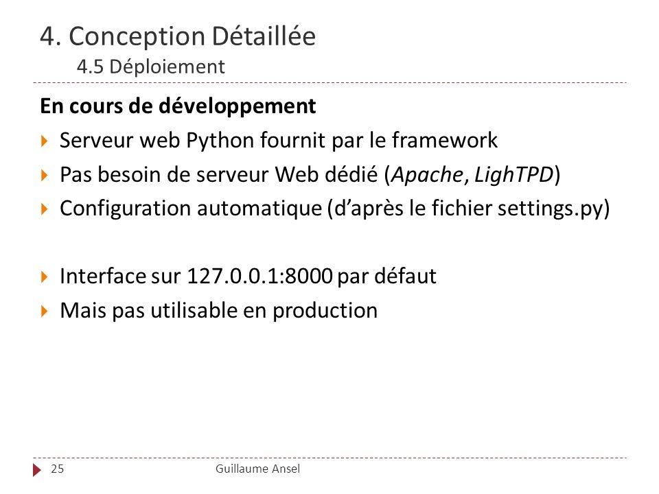 4. Conception Détaillée 4.5 Déploiement Guillaume Ansel25 En cours de développement Serveur web Python fournit par le framework Pas besoin de serveur