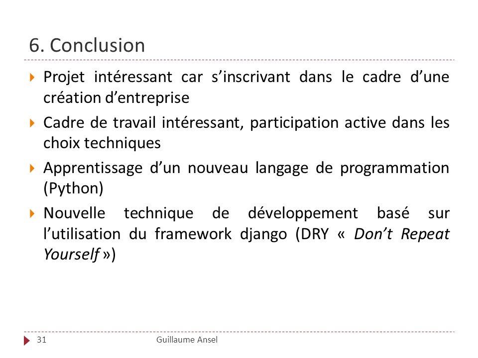 6. Conclusion Guillaume Ansel31 Projet intéressant car sinscrivant dans le cadre dune création dentreprise Cadre de travail intéressant, participation