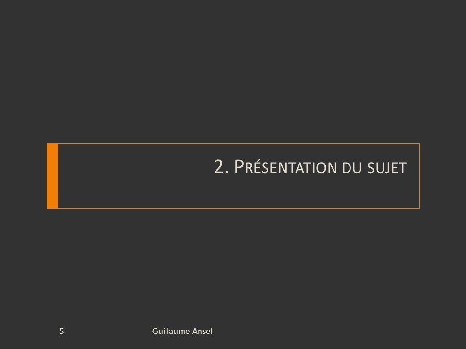 2. P RÉSENTATION DU SUJET Guillaume Ansel5