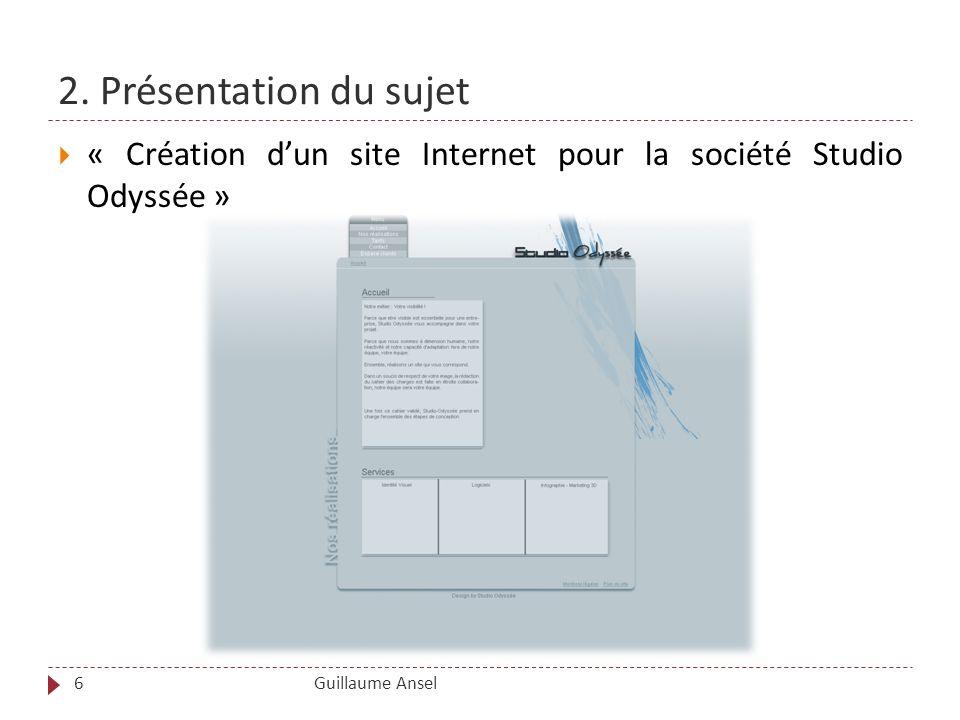2. Présentation du sujet Guillaume Ansel « Création dun site Internet pour la société Studio Odyssée » 6