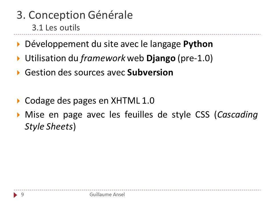 3. Conception Générale 3.1 Les outils Guillaume Ansel9 Développement du site avec le langage Python Utilisation du framework web Django (pre-1.0) Gest