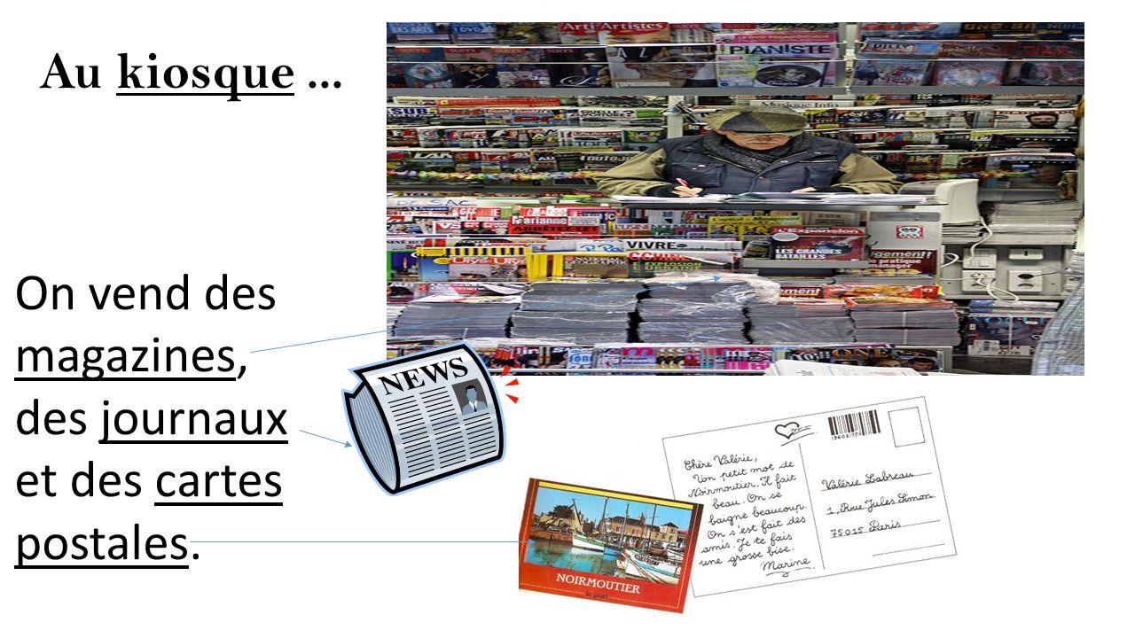 Au kiosque... On vend des magazines, des journaux et des cartes postales.