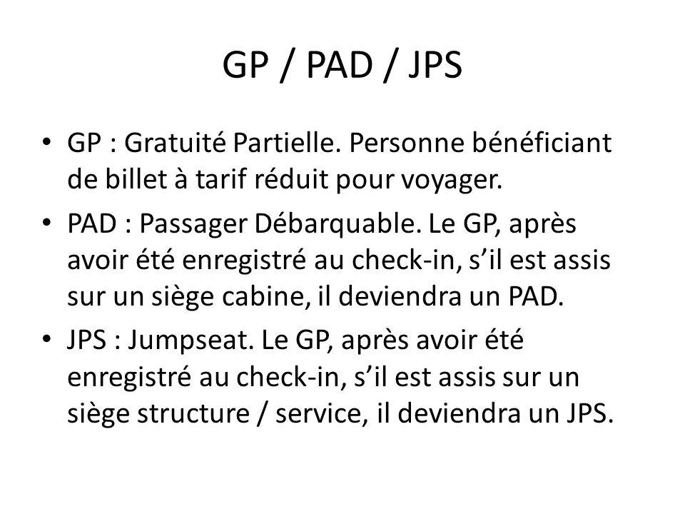 GP / PAD / JPS GP : Gratuité Partielle. Personne bénéficiant de billet à tarif réduit pour voyager. PAD : Passager Débarquable. Le GP, après avoir été