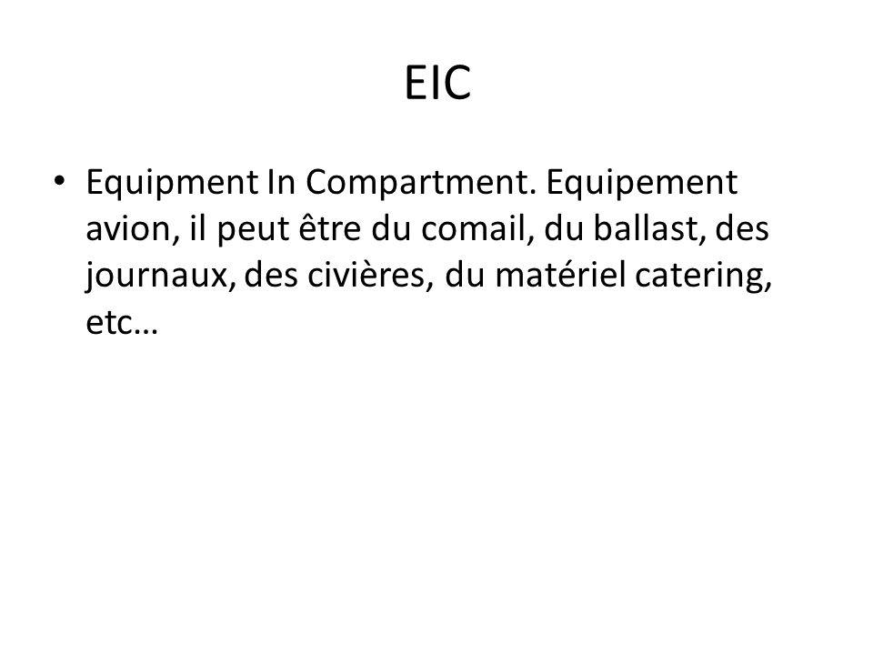 EIC Equipment In Compartment. Equipement avion, il peut être du comail, du ballast, des journaux, des civières, du matériel catering, etc…