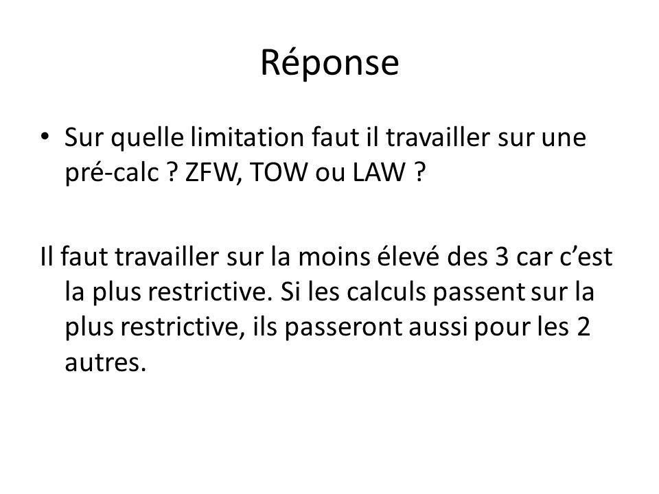 Réponse Sur quelle limitation faut il travailler sur une pré-calc ? ZFW, TOW ou LAW ? Il faut travailler sur la moins élevé des 3 car cest la plus res