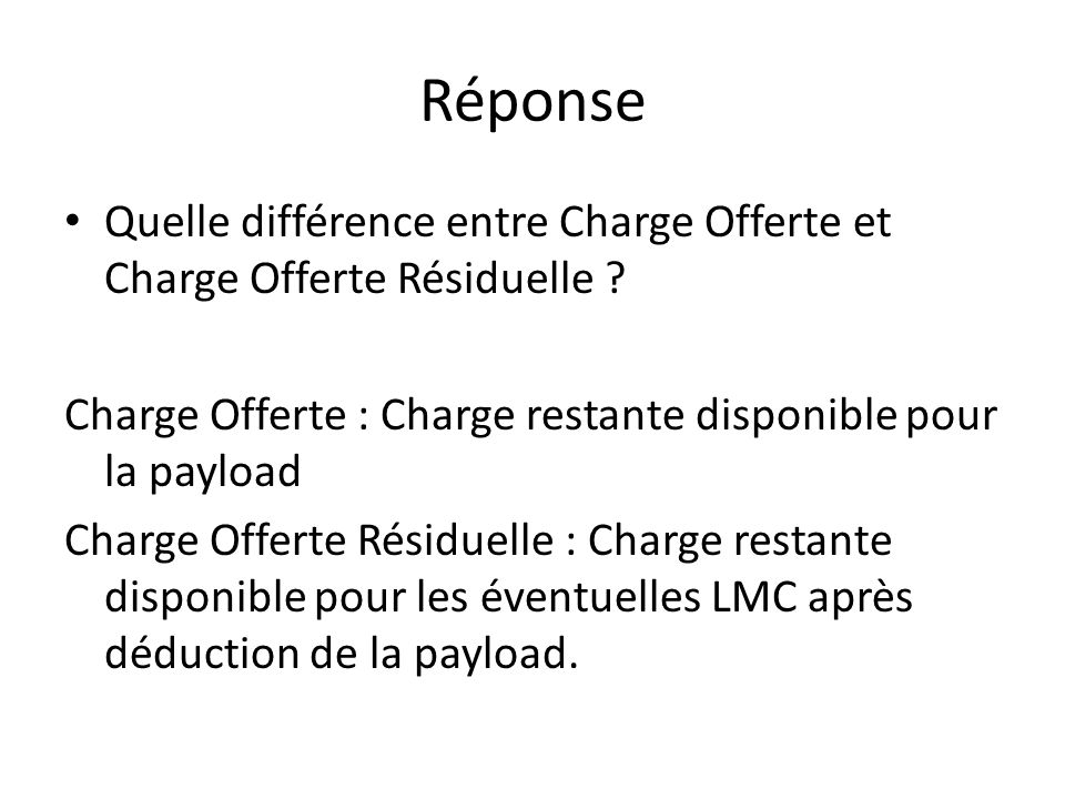 Réponse Quelle différence entre Charge Offerte et Charge Offerte Résiduelle ? Charge Offerte : Charge restante disponible pour la payload Charge Offer
