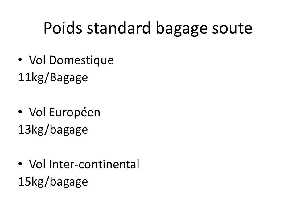 Poids standard bagage soute Vol Domestique 11kg/Bagage Vol Européen 13kg/bagage Vol Inter-continental 15kg/bagage