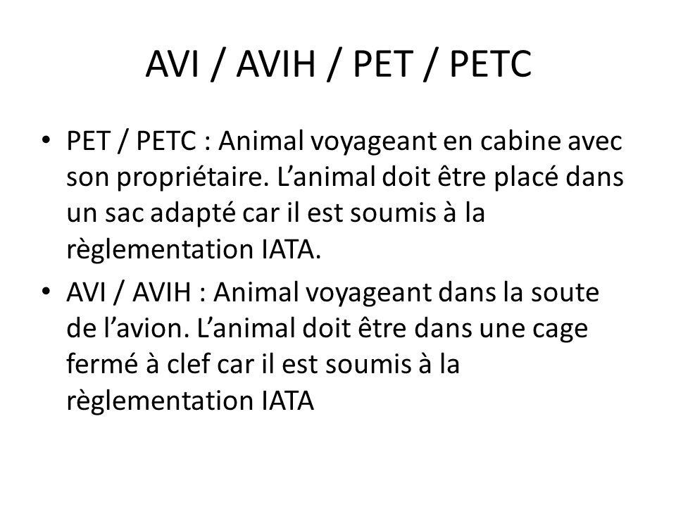 AVI / AVIH / PET / PETC PET / PETC : Animal voyageant en cabine avec son propriétaire. Lanimal doit être placé dans un sac adapté car il est soumis à