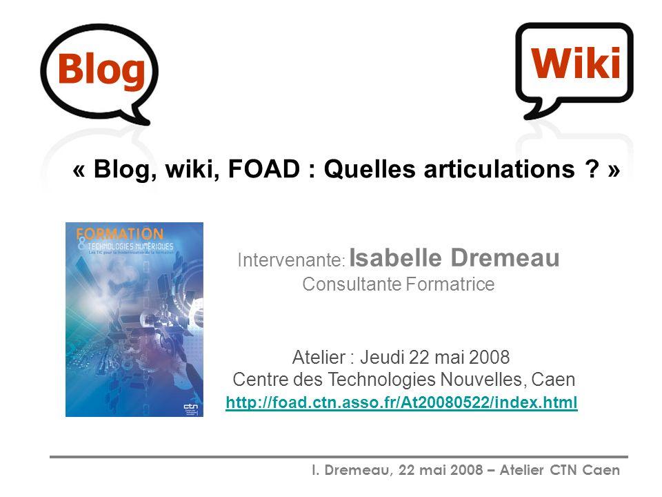 I. Dremeau, 22 mai 2008 – Atelier CTN Caen Atelier : Jeudi 22 mai 2008 Centre des Technologies Nouvelles, Caen http://foad.ctn.asso.fr/At20080522/inde