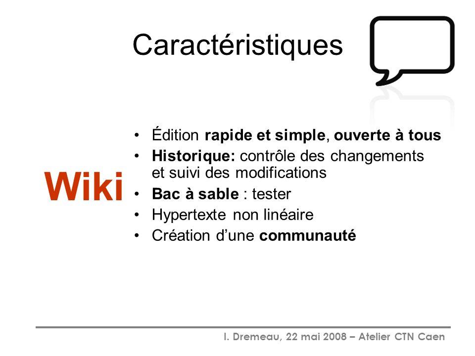 I. Dremeau, 22 mai 2008 – Atelier CTN Caen Caractéristiques Édition rapide et simple, ouverte à tous Historique: contrôle des changements et suivi des