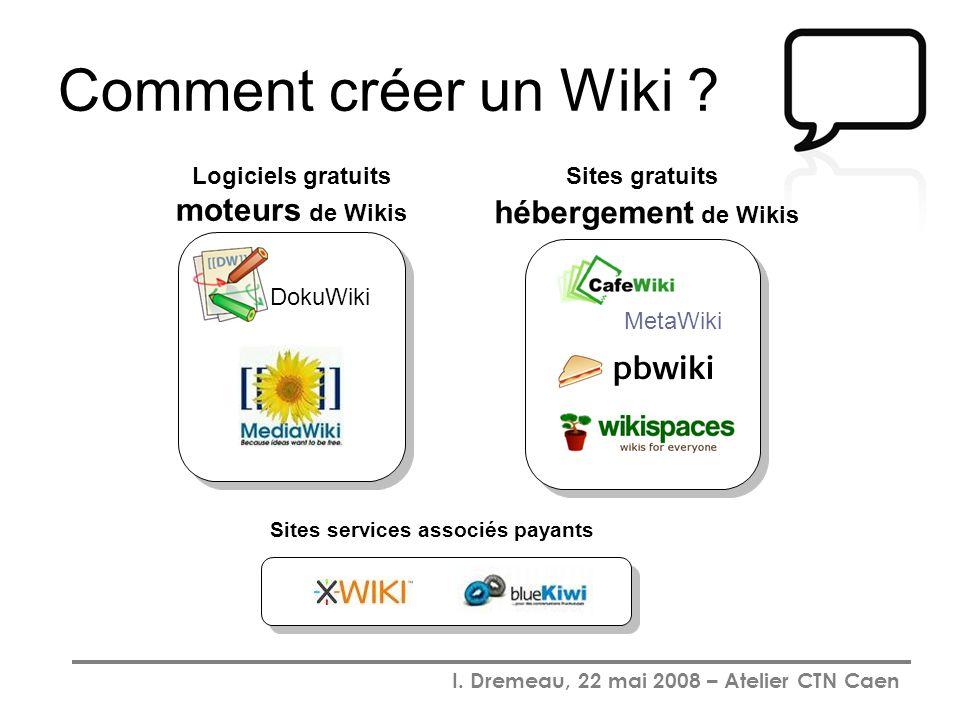 I. Dremeau, 22 mai 2008 – Atelier CTN Caen Comment créer un Wiki ? DokuWiki Logiciels gratuits moteurs de Wikis Sites services associés payants Sites