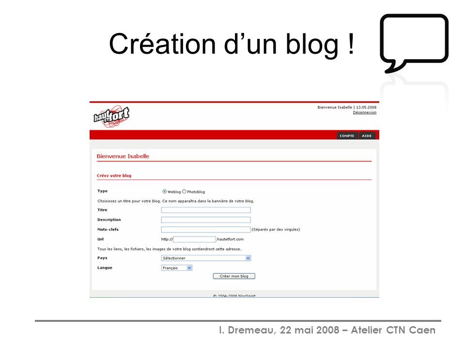 I. Dremeau, 22 mai 2008 – Atelier CTN Caen Création dun blog !