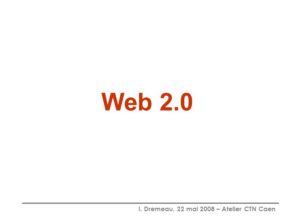 I. Dremeau, 22 mai 2008 – Atelier CTN Caen Web 2.0