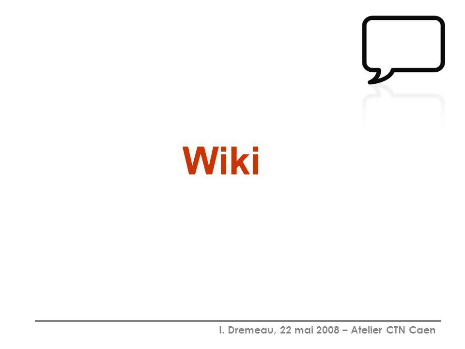 I.Dremeau, 22 mai 2008 – Atelier CTN Caen Quest-ce quun wiki.