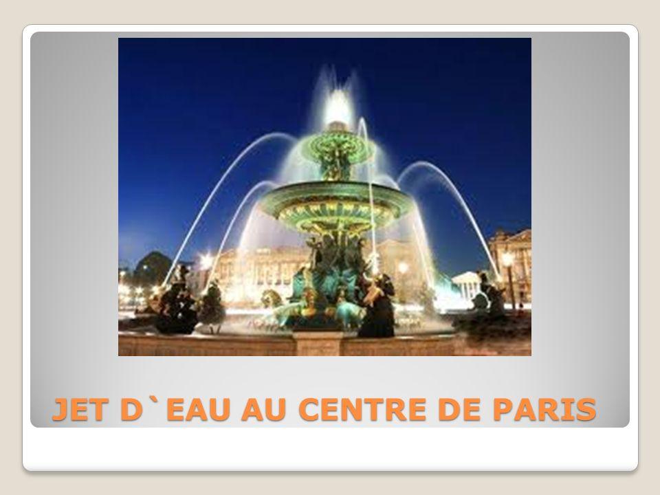 JET D`EAU AU CENTRE DE PARIS JET D`EAU AU CENTRE DE PARIS
