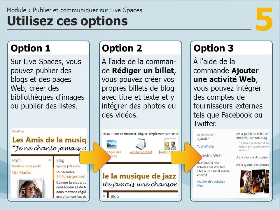 5 Option 1 Sur Live Spaces, vous pouvez publier des blogs et des pages Web, créer des bibliothèques d images ou publier des listes.