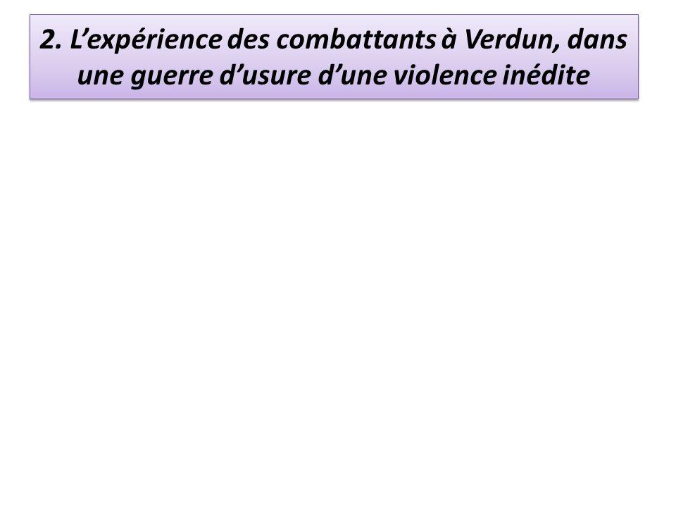 2. Lexpérience des combattants à Verdun, dans une guerre dusure dune violence inédite