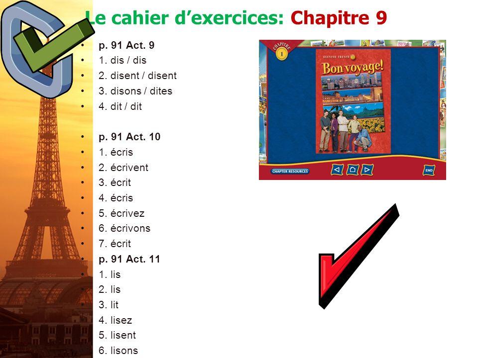 Le cahier dexercices: Chapitre 9 p. 90 Act. 7 1. quel Ce 2. quelle cette 3. quel ce 4. quelle cette 5. quelles Ces 6. quel cet p. 90 Act. 8 1. ce livr