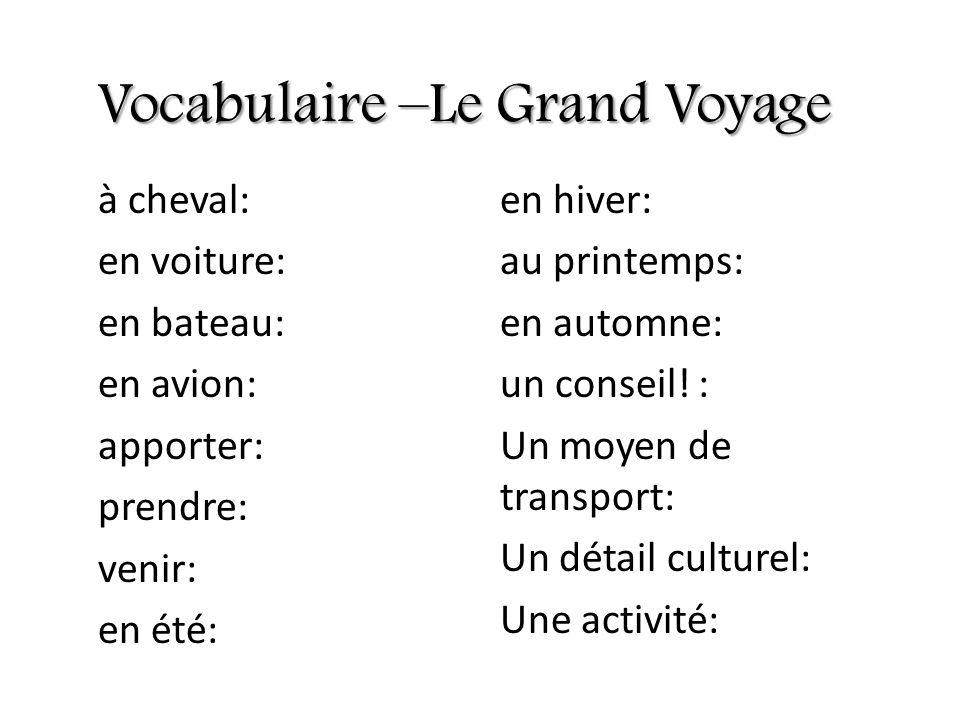 Vocabulaire –Le Grand Voyage à cheval: en voiture: en bateau: en avion: apporter: prendre: venir: en été: en hiver: au printemps: en automne: un conse