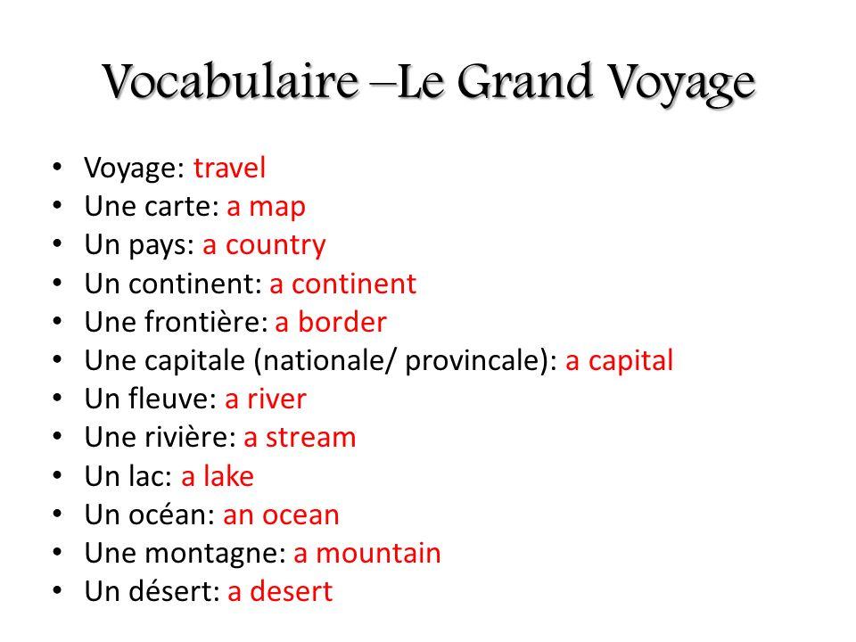 Voyage: travel Une carte: a map Un pays: a country Un continent: a continent Une frontière: a border Une capitale (nationale/ provincale): a capital U