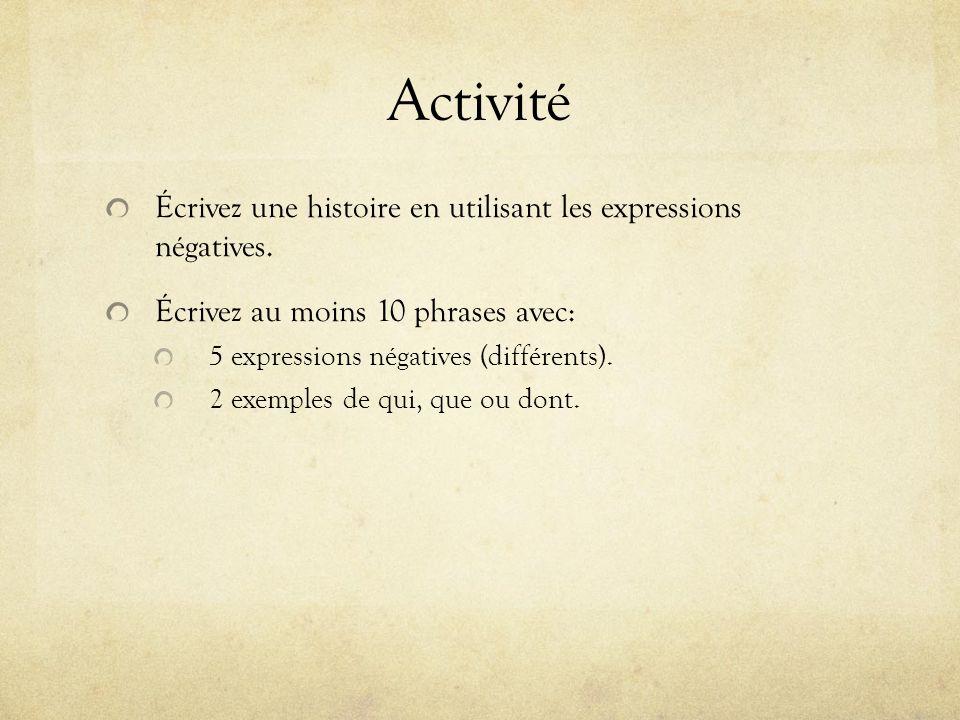 Activité Écrivez une histoire en utilisant les expressions négatives. Écrivez au moins 10 phrases avec: 5 expressions négatives (différents). 2 exempl