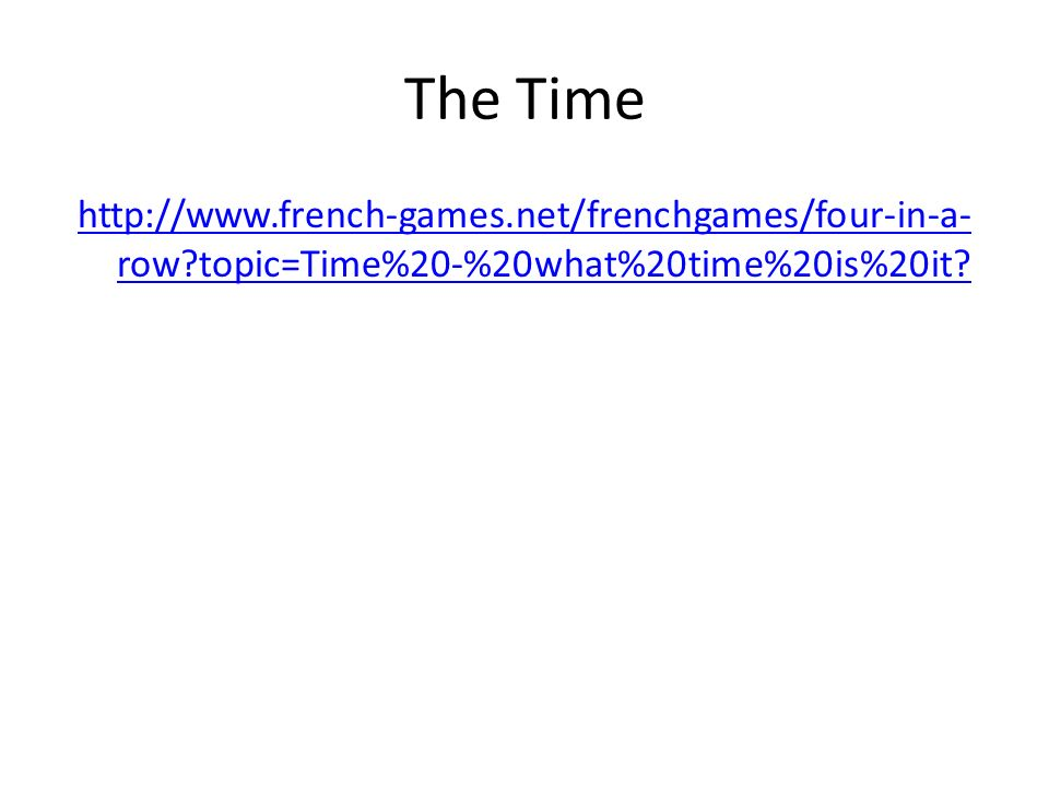 The Time http://www.french-games.net/frenchgames/four-in-a- row?topic=Time%20-%20what%20time%20is%20it?