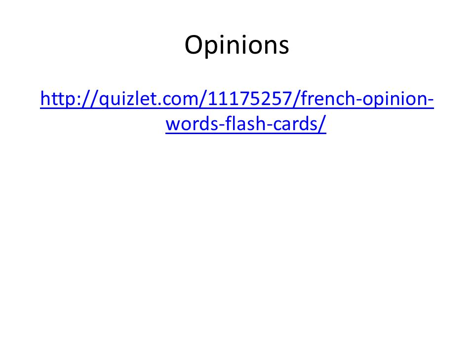 Opinions http://quizlet.com/11175257/french-opinion- words-flash-cards/