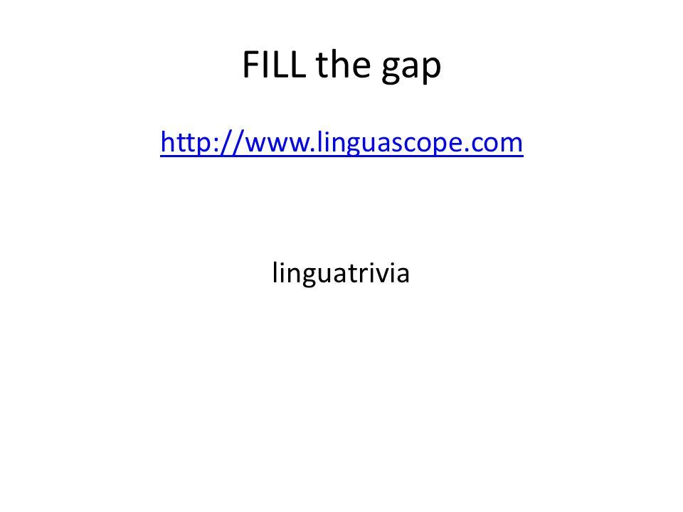 FILL the gap http://www.linguascope.com linguatrivia