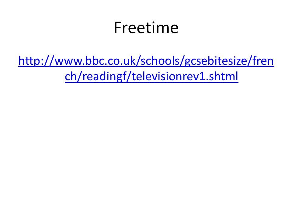 Freetime http://www.bbc.co.uk/schools/gcsebitesize/fren ch/readingf/televisionrev1.shtml