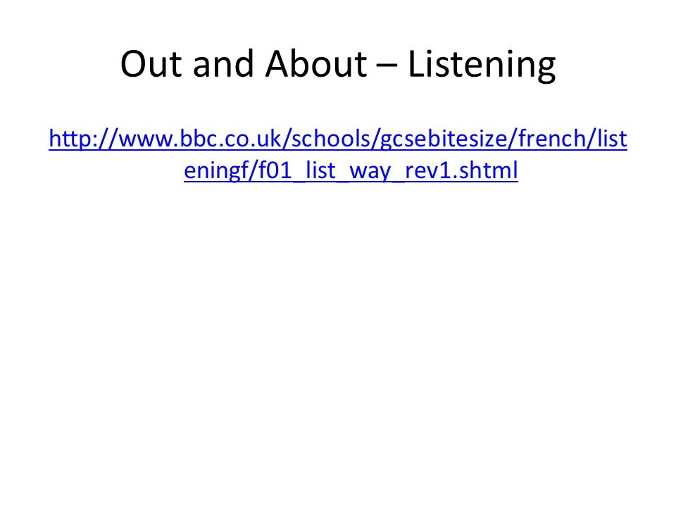 Out and About – Listening http://www.bbc.co.uk/schools/gcsebitesize/french/list eningf/f01_list_way_rev1.shtml