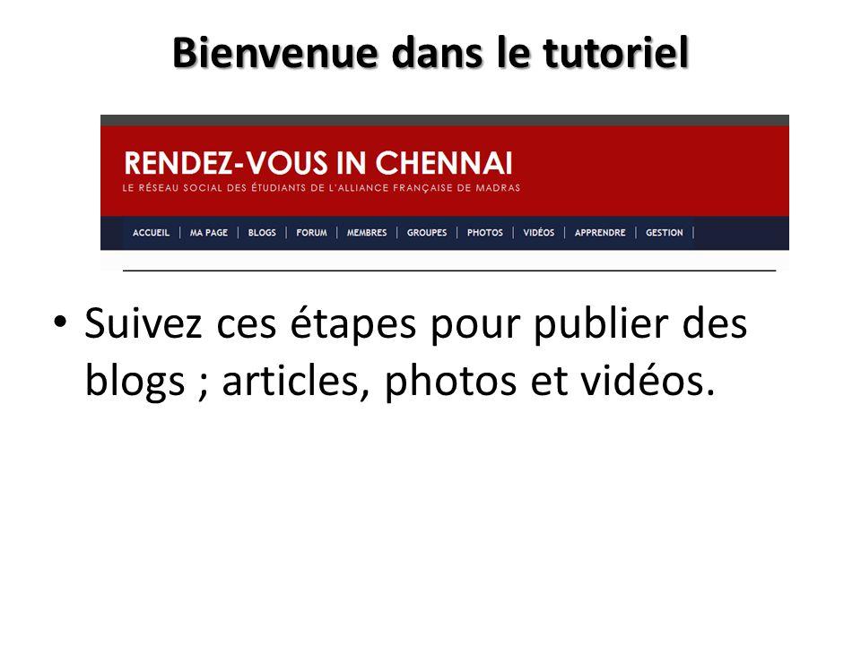 Bienvenue dans le tutoriel Suivez ces étapes pour publier des blogs ; articles, photos et vidéos.