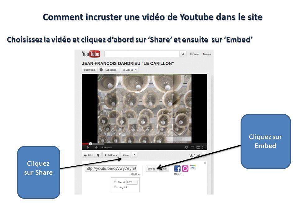 Comment incruster une vidéo de Youtube dans le site Choisissez la vidéo et cliquez dabord sur Share et ensuite sur Embed Cliquez sur Embed Cliquez sur Share