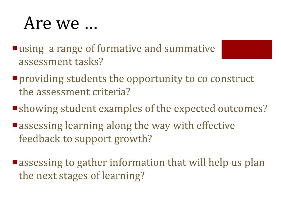 Are we … using a range of formative and summative assessment tasks? providing students the opportunity to co construct the assessment criteria? showin