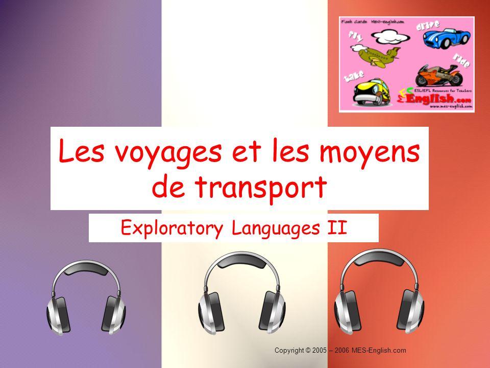 Copyright © 2005 – 2006 MES-English.com Les voyages et les moyens de transport Exploratory Languages II