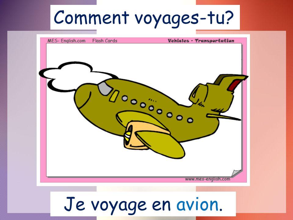 Je voyage en avion. Comment voyages-tu?