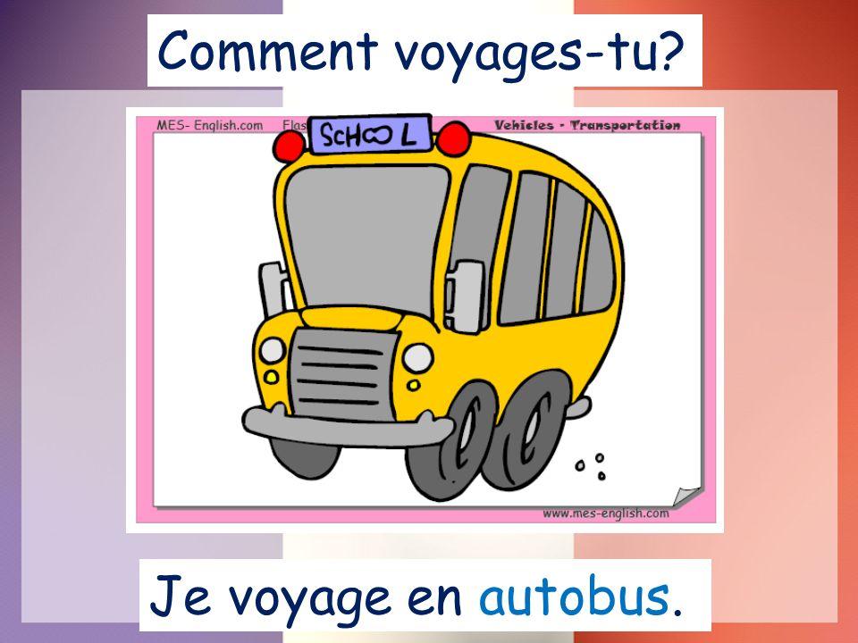 Je voyage en autobus. Comment voyages-tu?