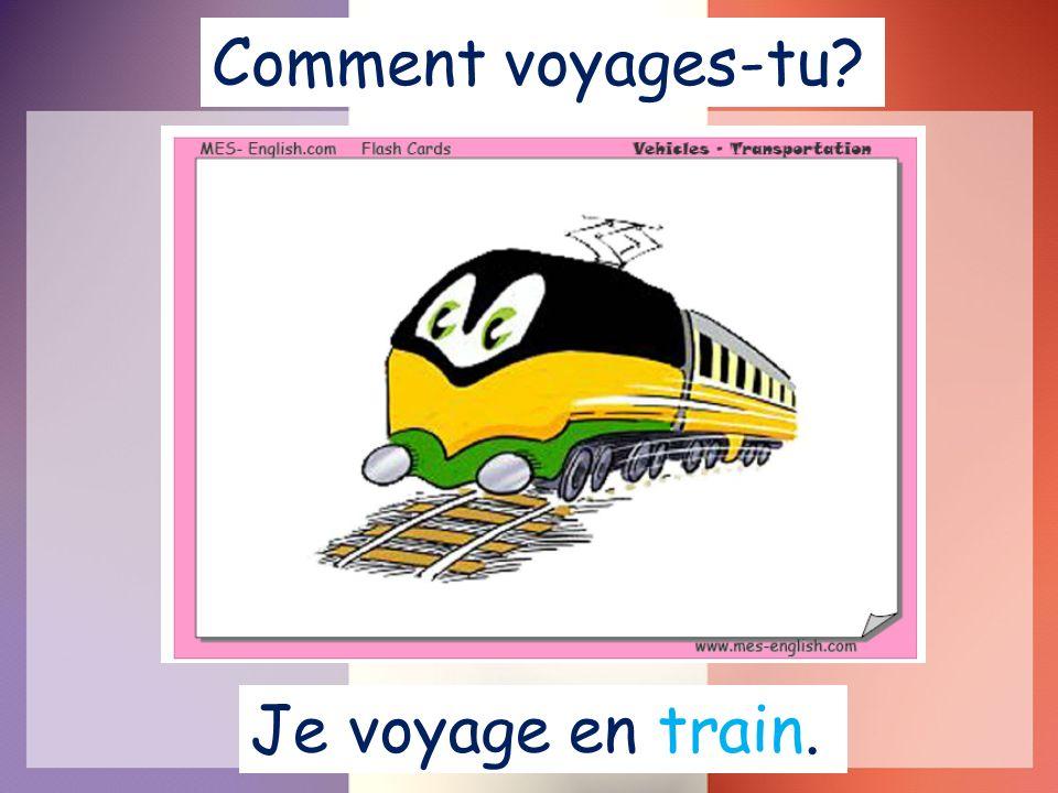 Je voyage en train. Comment voyages-tu?