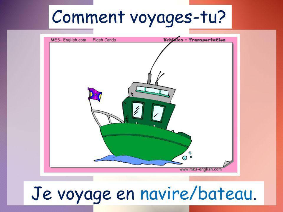 Je voyage en navire/bateau. Comment voyages-tu?