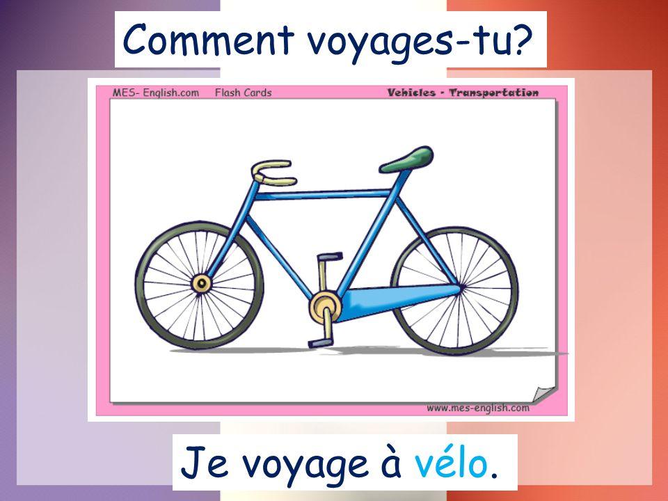 Je voyage à vélo. Comment voyages-tu?