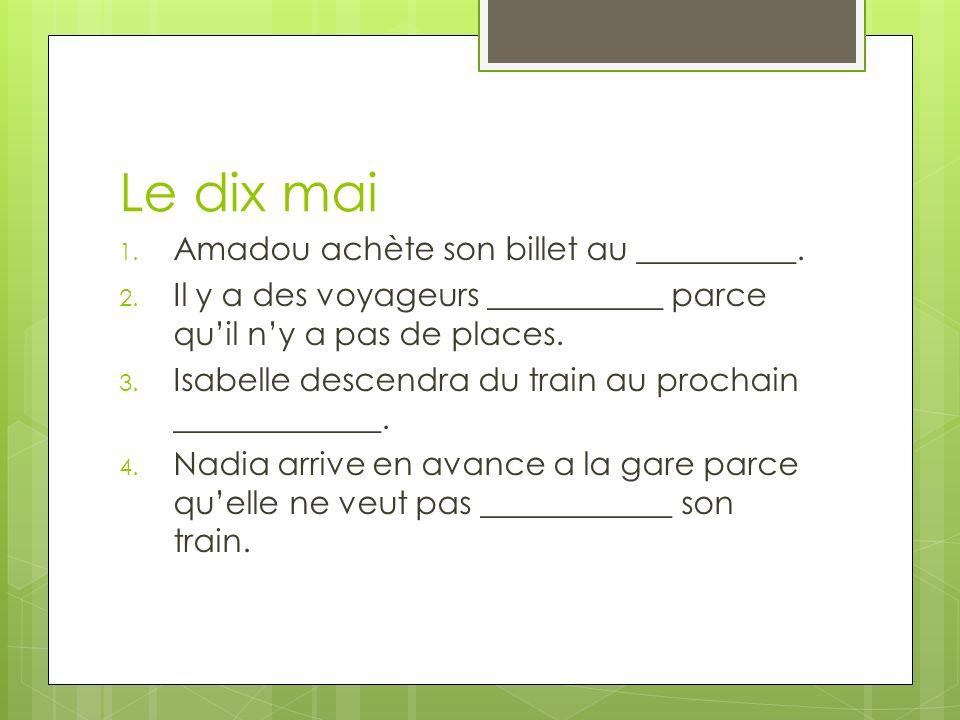 Le dix mai 1. Amadou achète son billet au __________.