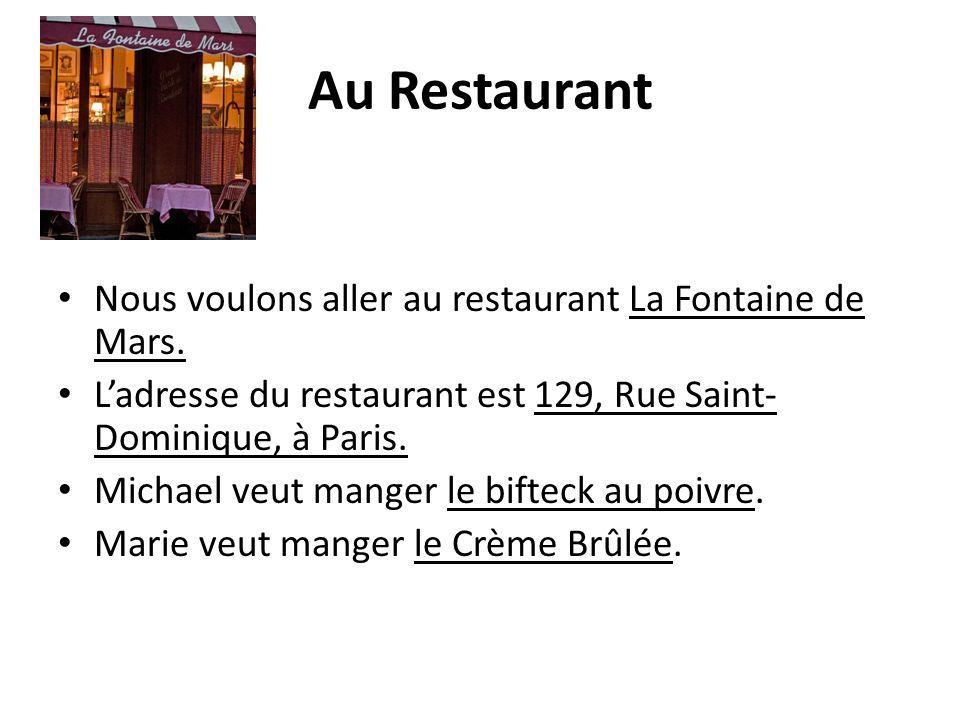 Au Restaurant Nous voulons aller au restaurant La Fontaine de Mars.