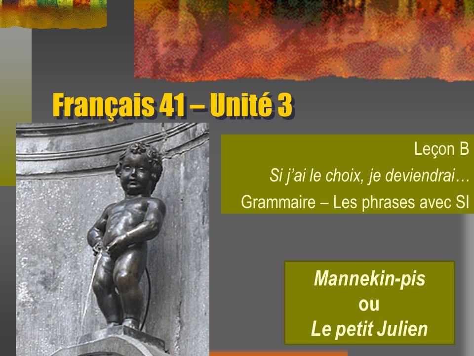 Français 41 – Unité 3 Leçon B Si jai le choix, je deviendrai… Grammaire – Les phrases avec SI Mannekin-pis ou Le petit Julien