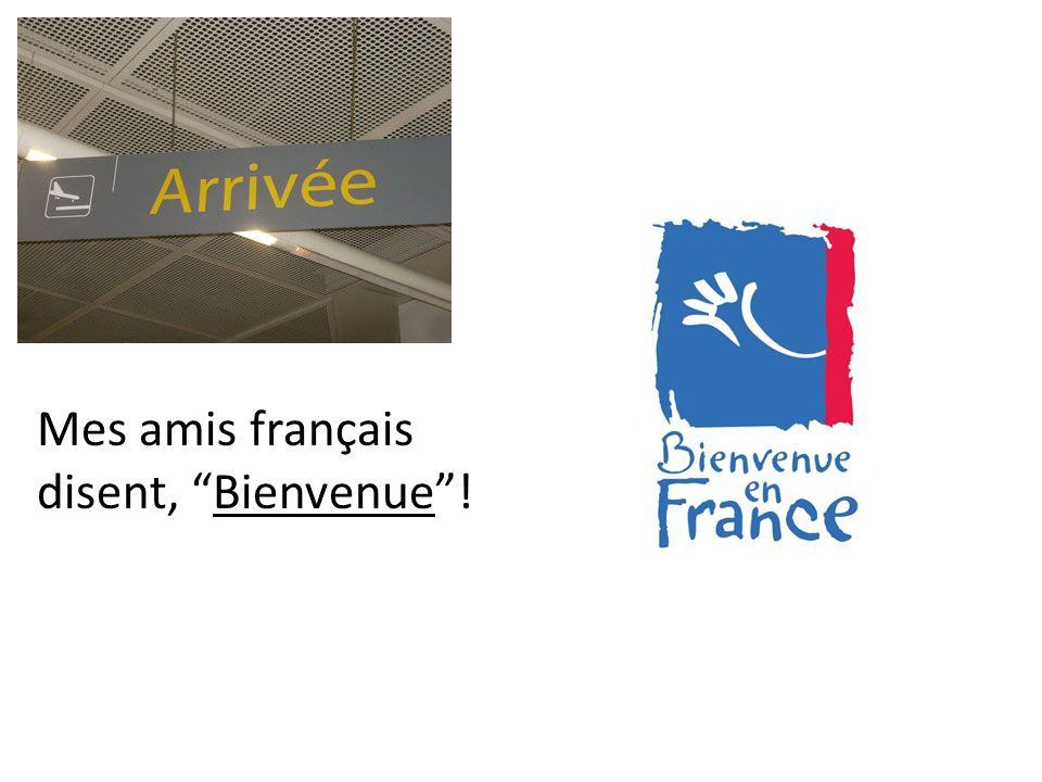 Mes amis français disent, Bienvenue!