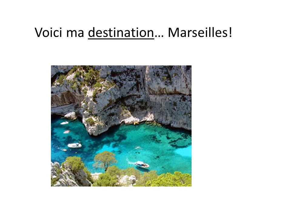 Voici ma destination… Marseilles!