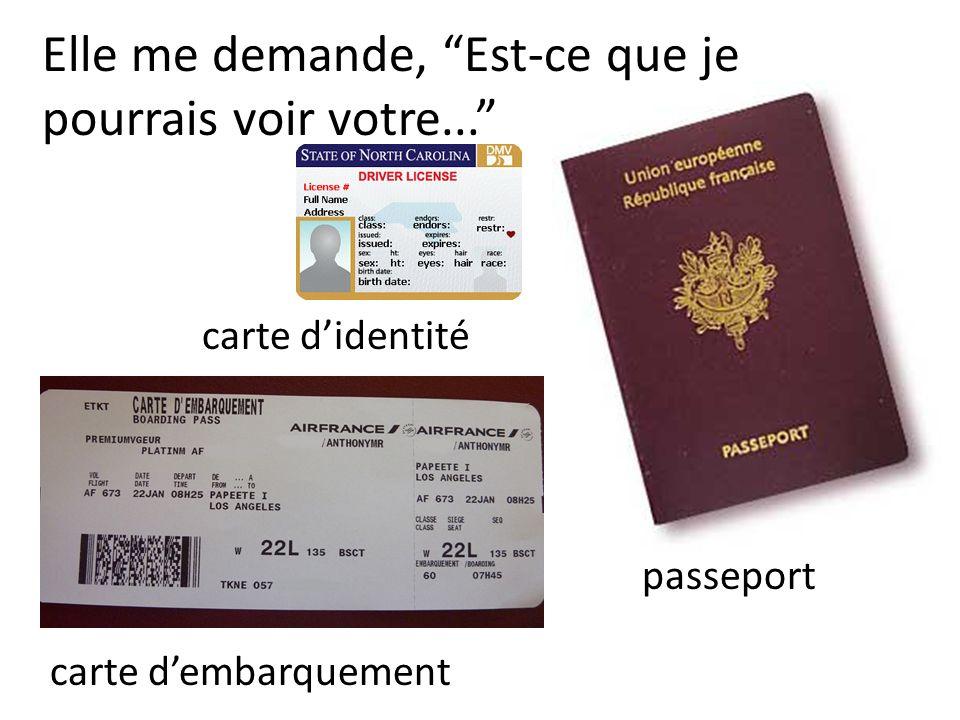 Elle me demande, Est-ce que je pourrais voir votre... carte didentité passeport carte dembarquement