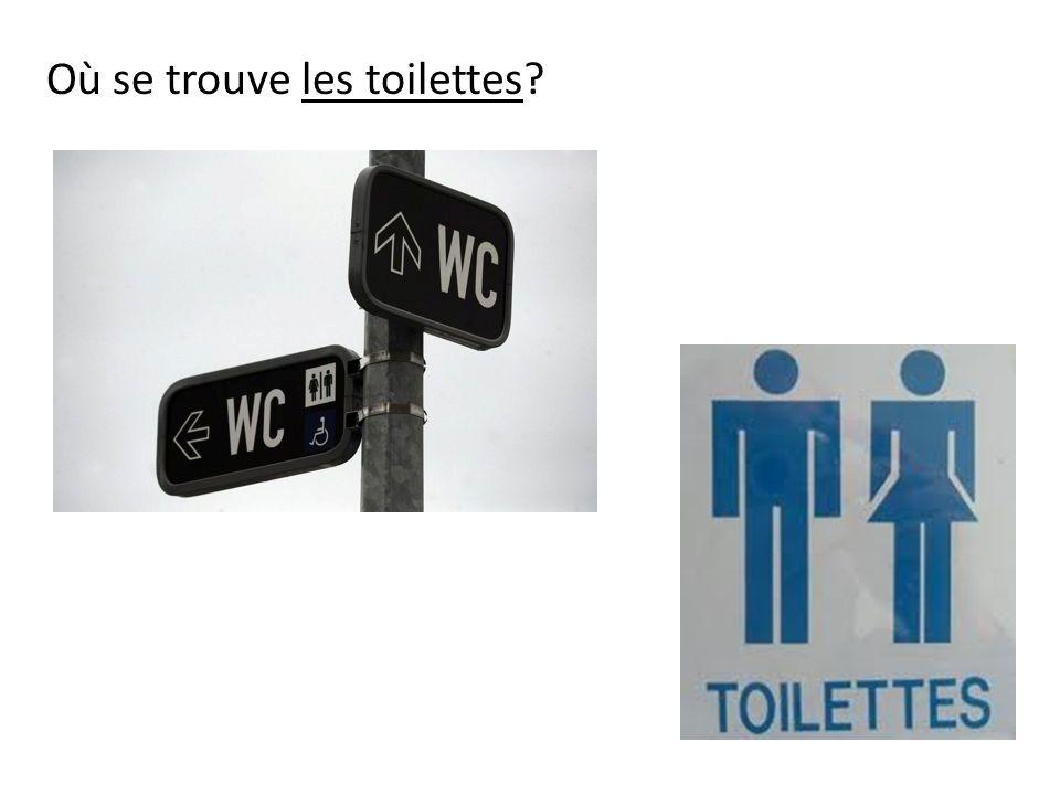 Où se trouve les toilettes?
