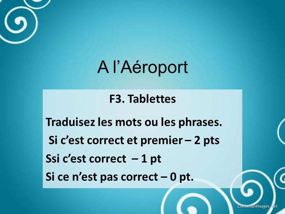 A lAéroport F3. Tablettes Traduisez les mots ou les phrases.